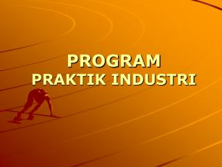 PROGRAM PRAKTIK INDUSTRI