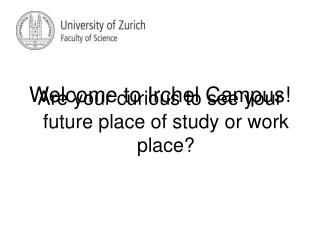 Are your curious to see your future place of study or work place?