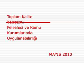 Toplam Kalite Yönetimi Felsefesi ve Kamu Kurumlarında Uygulanabilirliği MAYIS 2010