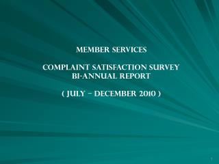 MEMBER SERVICES COMPLAINT SATISFACTION SURVEY BI-ANNUAL REPORT ( JULY � DECEMBER 2010 )