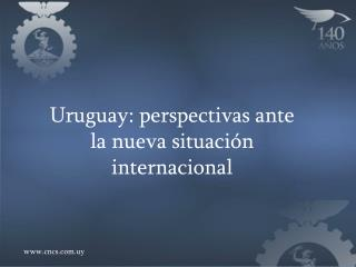 Uruguay: perspectivas ante la nueva situación internacional