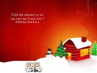 Click the chimney so we  can start our X-mas fire !!  點擊煙囪以點燃聖誕火
