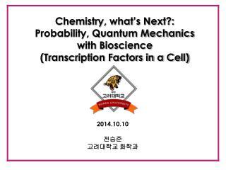 Chemistry, what's Next?: Probability, Quantum Mechanics  with Bioscience