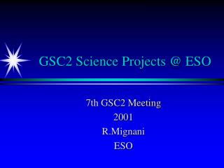 GSC2 Science Projects @ ESO