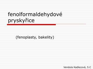 fenolformaldehydov�         prysky?ice