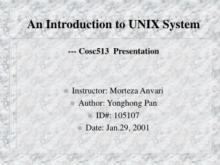 An Introduction to UNIX System --- Cosc513  Presentation