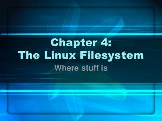 Chapter 4: The Linux Filesystem