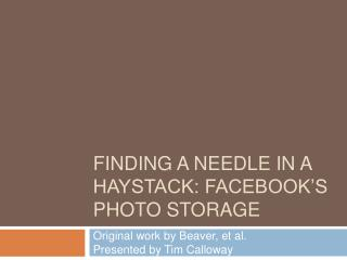 Finding a Needle in a Haystack: Facebook s Photo Storage