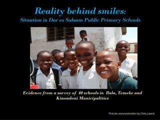 Reality behind smiles :  Situation in Dar es Salaam Public Primary Schools