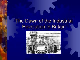 The Dawn of the Industrial Revolution in Britain