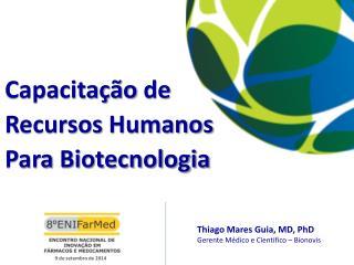 Thiago Mares Guia, MD, PhD Gerente Médico  e Científico – Bionovis