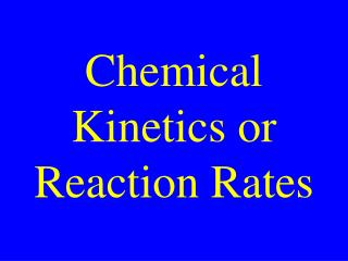 Chemical Kinetics or Reaction Rates
