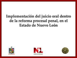 Implementación del juicio oral dentro de la reforma procesal penal, en el Estado de Nuevo León