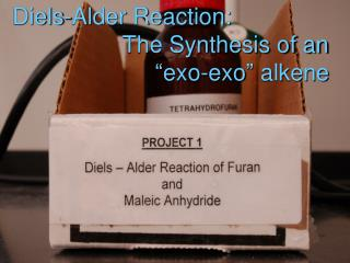 Diels-Alder Reaction:                   The Synthesis of an                       �exo-exo� alkene