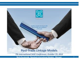 Post-Trade Linkage Models 7th International SASE Conference; October 19, 2012