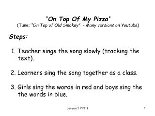 "' ' On Top Of My Pizza' ' (Tune:  ""On Top of Old Smokey""  - Many versions on Youtube ) Steps:"