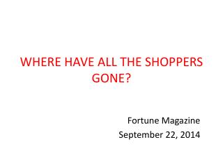 WHERE HAVE ALL THE SHOPPERS GONE?