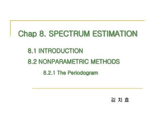Chap 8. SPECTRUM ESTIMATION