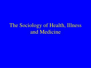 The Sociology of Health, Illness and Medicine