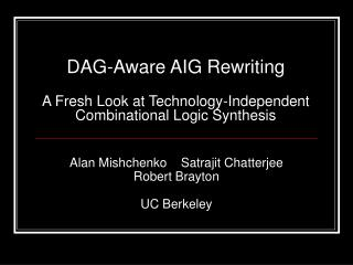 DAG-Aware AIG Rewriting  A Fresh Look at Technology-Independent  Combinational  Logic Synthesis