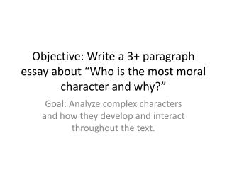 "Objective: Write a 3+ paragraph essay about ""Who is the most moral character and why?"""