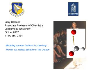 Gary DeBoer Associate Professor of Chemistry LeTourneau University Oct. 4, 2007 11:00 am, C101