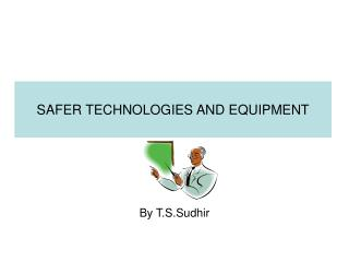 SAFER TECHNOLOGIES AND EQUIPMENT
