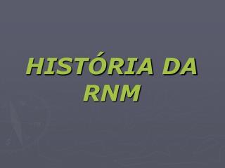 HISTÓRIA DA RNM