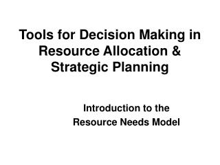 Tools for Decision Making in Resource Allocation & Strategic Planning