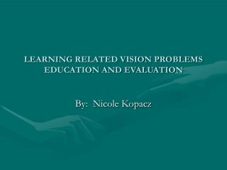 LEARNING RELATED VISION PROBLEMS EDUCATION AND EVALUATION