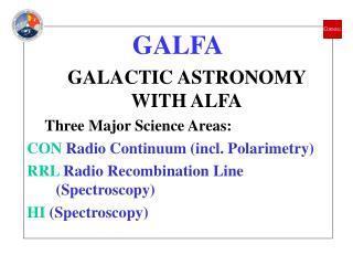 GALFA GALACTIC ASTRONOMY WITH ALFA Three Major Science Areas: