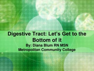 Digestive Tract: Let�s Get to the Bottom of it