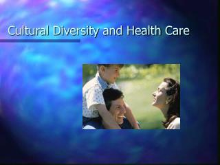Cultural Diversity and Health Care