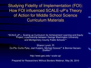 Studying Fidelity of Implementation FOI:  How FOI influenced SCALE-uP s Theory of Action for Middle School Science Curri