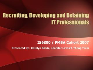 Recruiting, Developing and Retaining IT Professionals