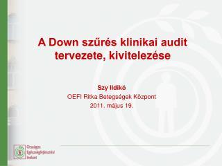 A Down szűrés klinikai audit tervezete, kivitelezése