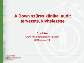 A Down sz?r�s klinikai audit tervezete, kivitelez�se