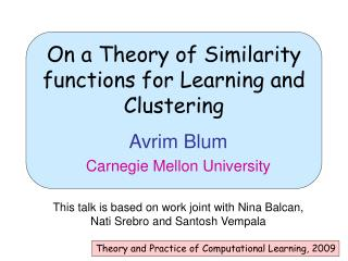 On a Theory of Similarity functions for Learning and Clustering