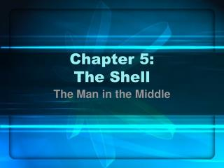 Chapter 5: The Shell