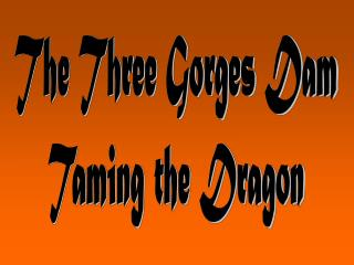 The Three Gorges Dam Taming the Dragon