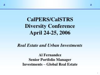 CalPERS/CalSTRS Diversity Conference April 24-25, 2006 Real Estate and Urban Investments