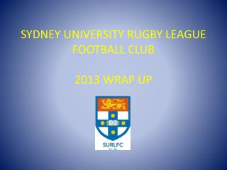 SYDNEY UNIVERSITY RUGBY LEAGUE FOOTBALL CLUB 2013 WRAP UP