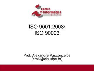 ISO 9001:2008/ ISO 90003