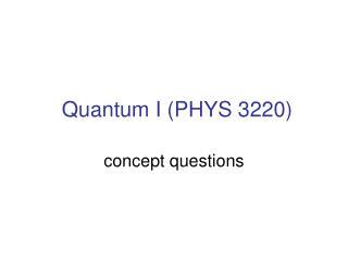 Quantum I (PHYS 3220)