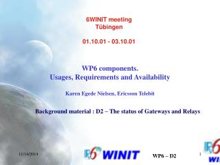 WP6 components.  Usages, Requirements and Availability Karen Egede Nielsen, Ericsson Telebit