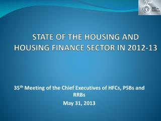 STATE OF THE HOUSING AND HOUSING FINANCE SECTOR IN 2012- 13