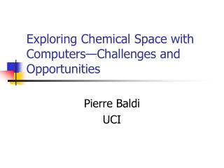 Exploring Chemical Space with Computers�Challenges and Opportunities