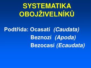 SYSTEMATIKA   OBOJŽIVELNÍKŮ