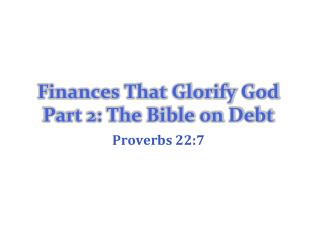 Finances That Glorify God  Part 2: The Bible on Debt