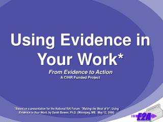 Using Evidence in Your Work* From Evidence to Action A CIHR Funded Project